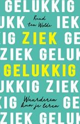 Ziek gelukkig | Ruud ten Wolde | 9789400513938