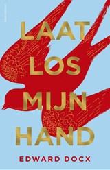 Laat los mijn hand | Edward Docx | 9789025450724