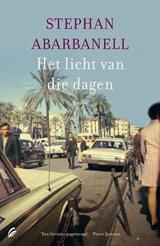 Het licht van die dagen | Stephan Abarbanell | 9789056726652
