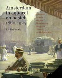 Amsterdam in aquarel en pastel 1860-1920 | J.F. Heijbroek |