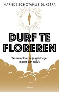 Durf te floreren | Marijke Schotanus-Dijkstra |