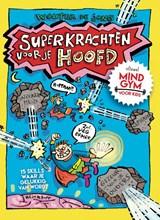Superkrachten voor je hoofd: MINDGYM voor Kids   Wouter de Jong   9789492493804