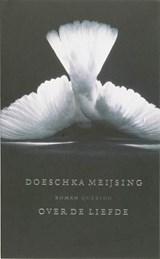 Over de liefde   Doeschka Meijsing   9789021433516