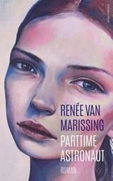 Parttime astronaut | Renée van Marissing | 9789025450625
