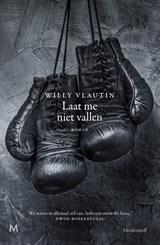 Laat me niet vallen   Willy Vlautin   9789029092180