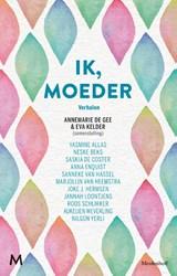 Ik, moeder   Annemarie de Gee ; Eva Kelder   9789029093248
