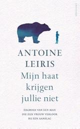 Mijn haat krijgen jullie niet   Antoine Leiris   9789045032832