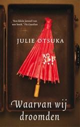 Waarvan wij droomden | Julie Otsuka | 9789048818112