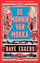 De monnik van Mokka   Dave Eggers   9789048830558