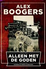 Alleen met de goden   Alex Boogers   9789057597114