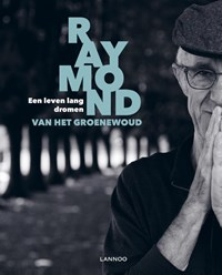 Een leven lang dromen | Raymond Van het Groenewoud |