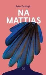 Na Mattias | Peter Zantingh | 9789492478559