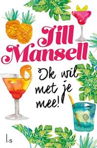Ik wil met je mee!   Jill Mansell  