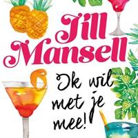 Ik wil met je mee   Jill Mansell  