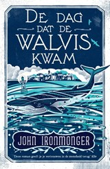 De dag dat de walvis kwam   John Ironmonger   9789056726850