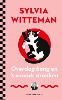Overdag bang en 's avonds dronken   Sylvia Witteman  