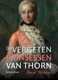 De vergeten prinsessen van Thorn (1700-1794) | Joost Welten |