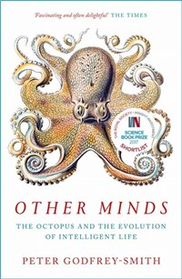 Other minds: the octopus and the evolution of intelligent life | Peter Godfrey-Smith |