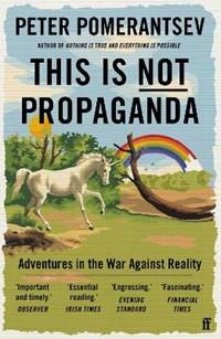 This is not propaganda: adventures in the war against reality | Peter Pomerantsev |