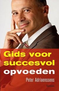 Gids voor succesvol opvoeden   Peter Adriaenssens  