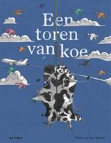 Een toren van koe   Pieter van den Heuvel   9789025773502