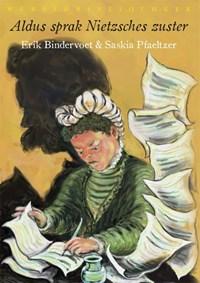 Aldus sprak Nietzsches zuster   Erik Bindervoet ; Saskia Pfaeltzer  