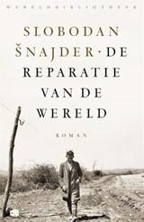 De reparatie van de wereld | Slobodan Šnajder | 9789028450462