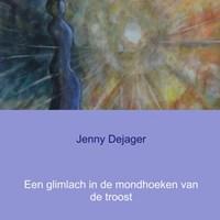 Een glimlach in de mondhoeken van de troost | Jenny Dejager |