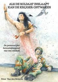Als de soldaat inslaapt kan de krijger ontwaken | Peter Van den Broucke |
