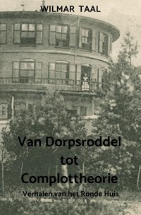 Van Dorpsroddel tot Complottheorie | Wilmar Taal |