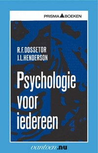 Psychologie voor iedereen | R.F. Dossetor ; J.L. Henderson |