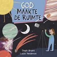 God maakte de ruimte   Steph Bryant ; Lizzie Henderson  