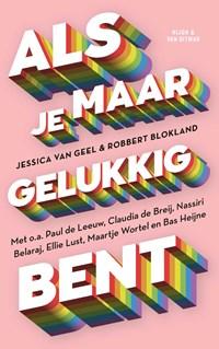 Als je maar gelukkig bent   Jessica van Geel ; Robbert Blokland  