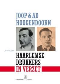Joop & Ad Hoogendoorn. Haarlemse drukkers in verzet | Jan De Roos |