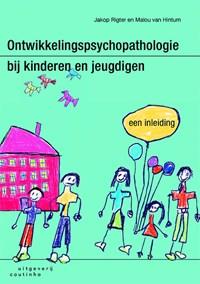 Ontwikkelingspsychopathologie bij kinderen en jeugdigen   Jakop Rigter ; Malou van Hintum  