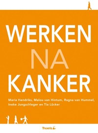 Werken na kanker | Maria Hendriks ; Malou van Hintum ; Ineke Jungschleger ; Tia Lucker ; Tia Lücker |