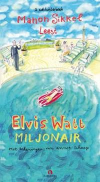 Elvis Watt, miljonair   Manon Sikkel  