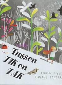 Tussen Tik en Tak   Louise Greig ; Lindsay (Ill.) Ashling  