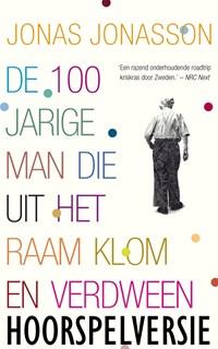 De 100-jarige man die uit het raam klom en verdween (hoorspelversie) | Jonas Jonasson |