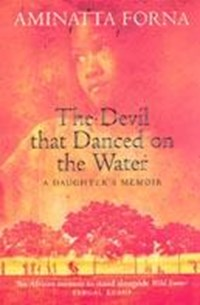The Devil That Danced on the Water | Aminatta Forna |