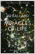 Miracles of Life   J. G. Ballard  