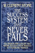 The Success System That Never Fails   W. Clement Stone  
