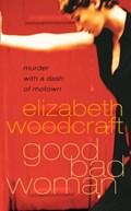 Good Bad Woman   Elizabeth Woodcraft  