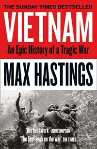 Vietnam: An Epic History of a Divisive War 1945-1975 | Max Hastings |