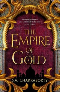 The daevabad trilogy (03): the empire of gold | S. A. Chakraborty |