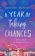 A Year of Taking Chances: A gorgeously uplifting, feel good read   Jennifer Bohnet  