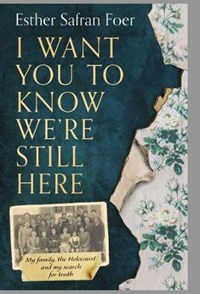 I Want You to Know We're Still Here   Esther Safran Foer  