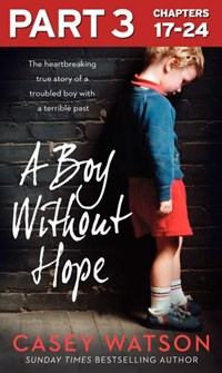 A Boy Without Hope: Part 3 of 3 | Casey Watson |