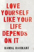 Love Yourself Like Your Life Depends on It   Kamal Ravikant  