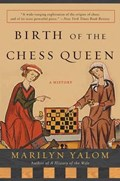 Birth Of The Chess Queen   Marilyn Yalom  